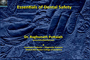 Essentials of Dental Safety Dental CE Video Course by Dr. Raghu Puttaiah, DDS